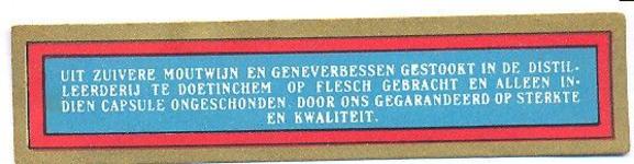071 Uit zuivere moutwijn en geneverbessen gestookt in de distilleerderij te Doetinchem op flesch gebracht en alleen ...